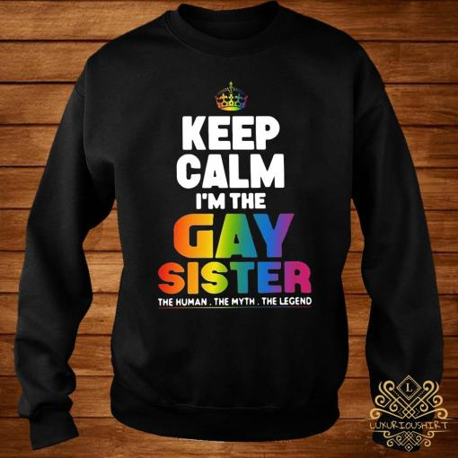 Keep Calm I'm The Gay Sister Shirt sweater