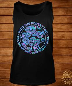 Mushroom Into The Forestigo To Lose My Mind And Find My Soul Shirt tank-top