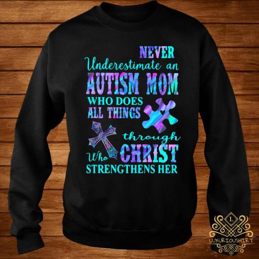 Never Underestimate An Autism Mom Who Does All Things Through Who Christ Strengthens Her Shirt sweater