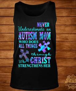 Never Underestimate An Autism Mom Who Does All Things Through Who Christ Strengthens Her Shirt tank-top