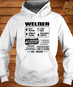Welder Warning Sarcasm Inside Caution Contents May Vary In Color 100 Percent Organic Shirt hoodie