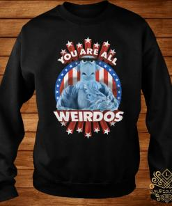 You Are All Weirdos Shirt sweater