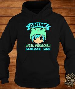 Anime Weil Menschen Scheisse Sind Shirt hoodie