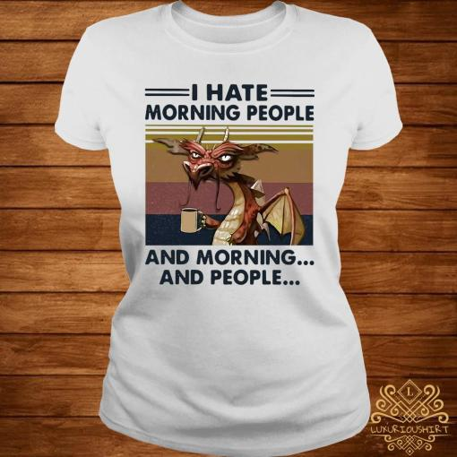 Dragon Drinking Coffee I Hate Morning People And Mornings And People Vintage Shirt ladies-tee