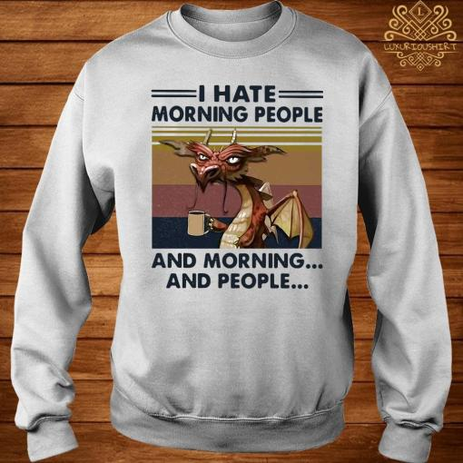 Dragon Drinking Coffee I Hate Morning People And Mornings And People Vintage Shirt sweater