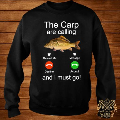 Fishing The Carp Are Calling And I Must Go Shirt sweater
