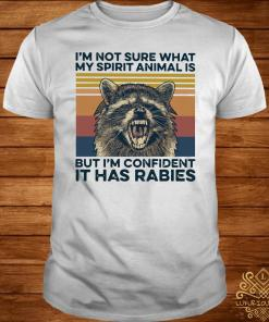 I'm Not Sure What My Spirit Animal Is But I'm Confident It Has Rabies Vintage Shirt