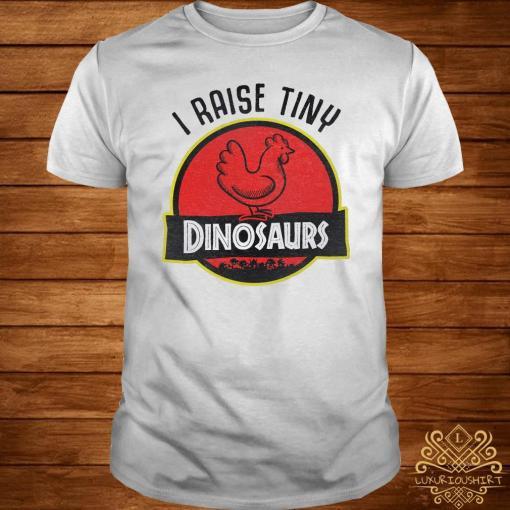 I Raise Tiny Dinosaurs Chicken Shirt