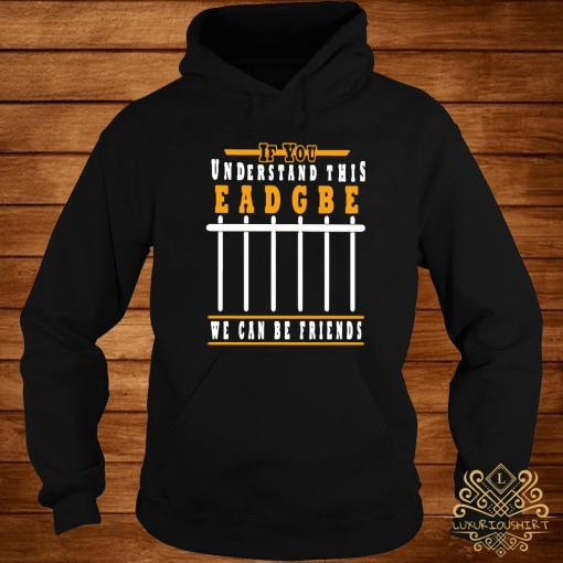 If You Understand This Eadgbe We Can Be Friends Shirt hoodie