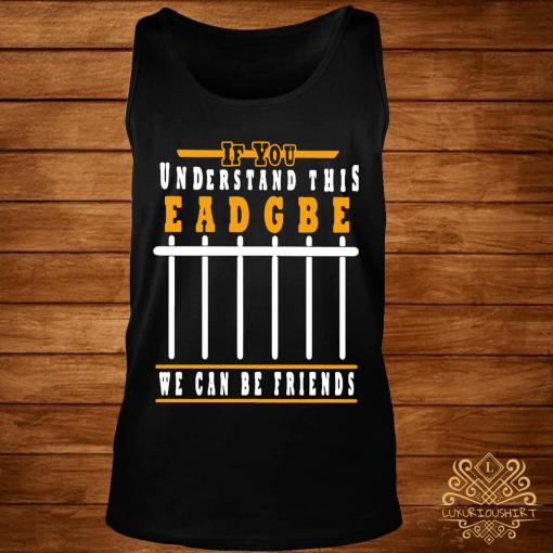 If You Understand This Eadgbe We Can Be Friends Shirt tank-top
