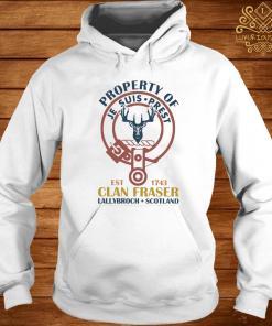 Property Of Je Suis Prest Clan Fraser Lallybroch Scotland Shirt hoodie