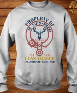 Property Of Je Suis Prest Clan Fraser Lallybroch Scotland Shirt sweater