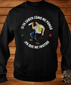 Si Ya Saben Como Me Pongo Ipa Que Me Invitan Shirt sweater