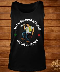 Si Ya Saben Como Me Pongo Ipa Que Me Invitan Shirt tank-top