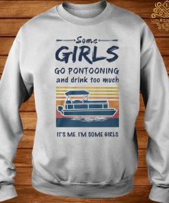 Some Girls Go Pontooning And Drink Too Much It's Me I'm Some Girls Vintage Shirt sweater