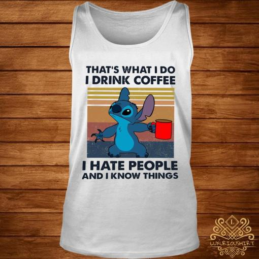 Stitch That's What I Do I Drink Coffee I Hate People And I Know Things Shirt tank-top