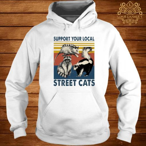 Support Your Local Street Cats Shirt hoodie