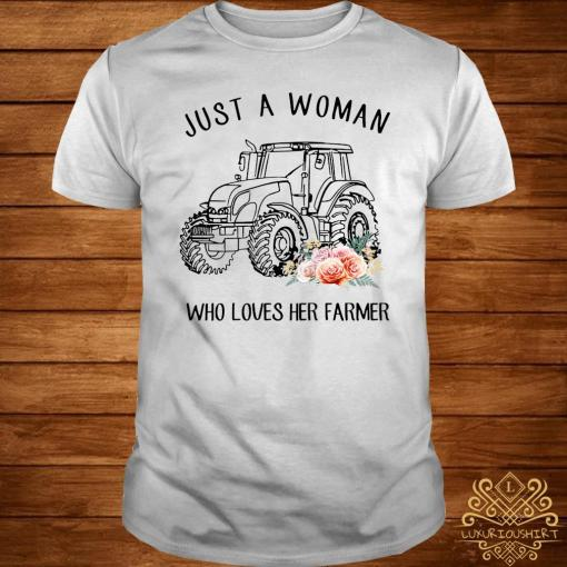 Tractor Just A Woman Who Loves Her Farmer Shirt