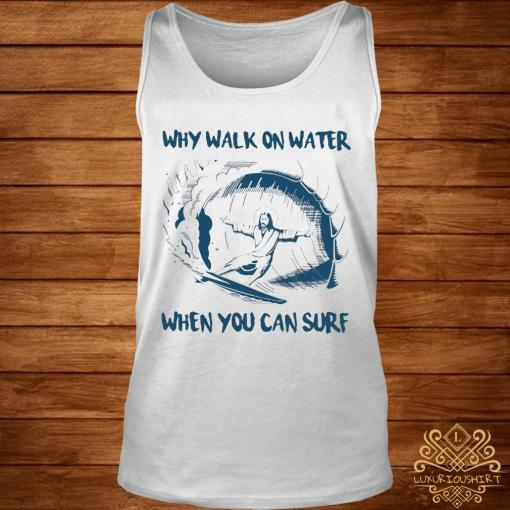 Surfing Jesus Why Walk On Water When You Can Surf Shirt tank-top
