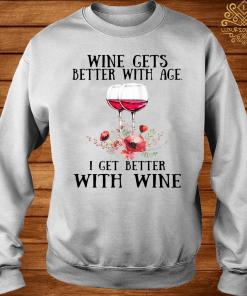 Wine Gets Better With Age I Get Better With Wine Shirt sweater