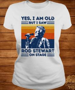 Yes I Am Old But I Saw Rod Stewart On Stage Vintage Shirt ladies-tee
