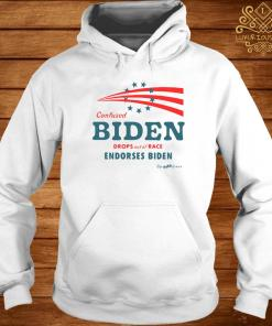 Confused Biden Drops Out Of Race Endorses Biden Shirt hoodie