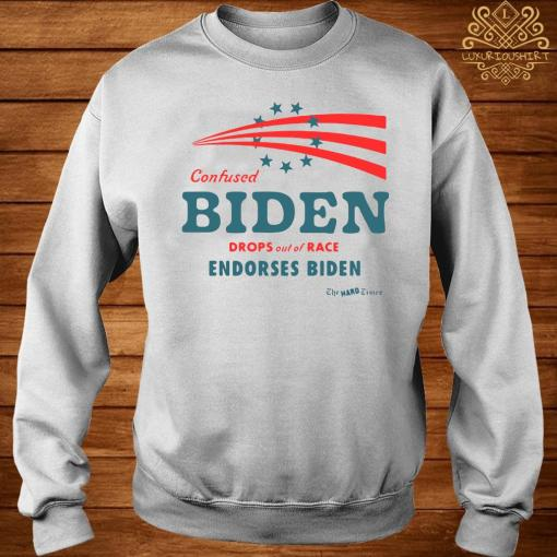 Confused Biden Drops Out Of Race Endorses Biden Shirt sweater