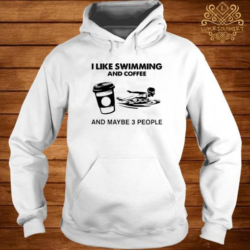 I Like Swimming And Coffee And Maybe 3 People Classic Shirt hoodie