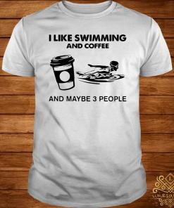 I Like Swimming And Coffee And Maybe 3 People Classic Shirt