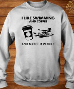 I Like Swimming And Coffee And Maybe 3 People Classic Shirt sweater