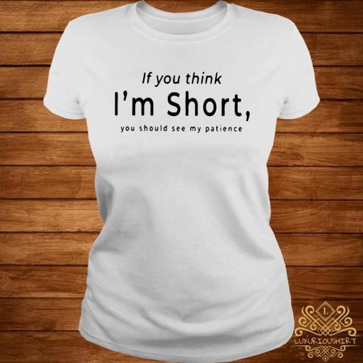 If You Think I'm Short You Should See My Patience Shirt ladies-tee