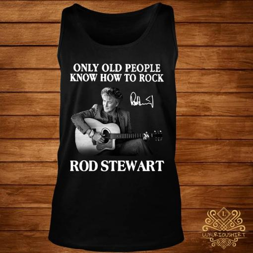 Only Old People Know How To Rock Rod Stewart Shirt tank-top