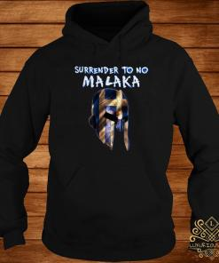 Surrender To No Malaka Shirt hoodie