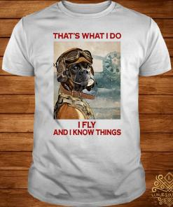 That's What I Do I Fly And I Know Things Pilot Boxer Dog Shirt