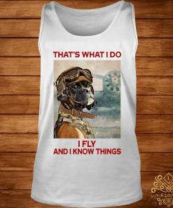 That's What I Do I Fly And I Know Things Pilot Boxer Dog Shirt tank-top