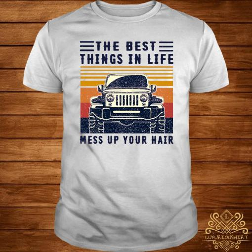The Best Things In Life Mess Up Your Hair Jeep Lover Vintage Shirt