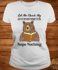 Bear Let Me Check My Giveashitometer Nope Nothing Shirt ladies-tee
