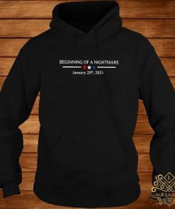 Beginning Of A Nightmare January 20th 2021 Shirt hoodie