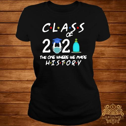 Class Of 2021 The One Where We Made History Shirt ladies-tee
