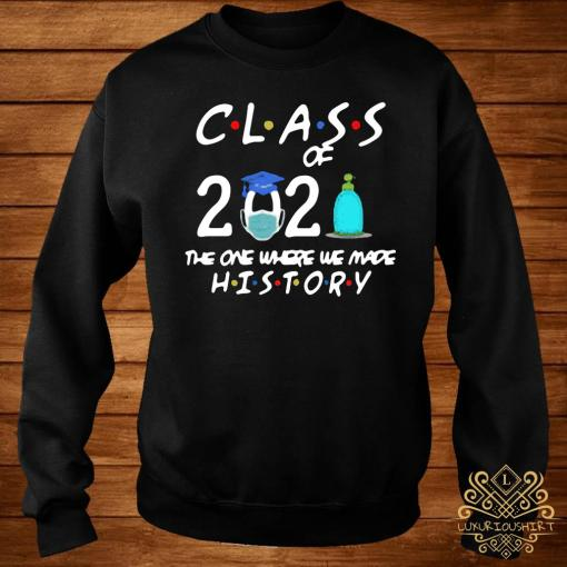 Class Of 2021 The One Where We Made History Shirt sweater