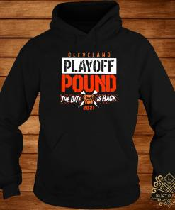 Cleveland Playoff Pound The Bite Is Back 2021 Shirt hoodie