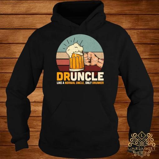 Druncle Like A Normal Uncle Only Drunker Shirt hoodie