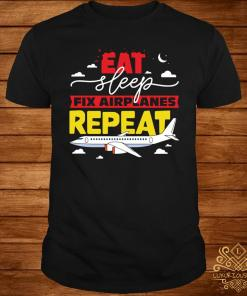 Eat Sleep Fix Airplanes Repeat Shirt
