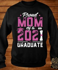 Graduation Gift Proud Mom Of A Class Of 2021 Graduate Shirt sweater