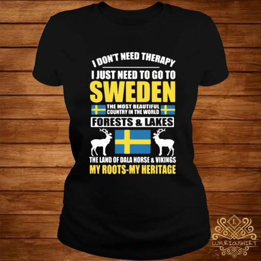 I Don't Need Therapy I Just Need To Go To Sweden Shirt ladies-tee