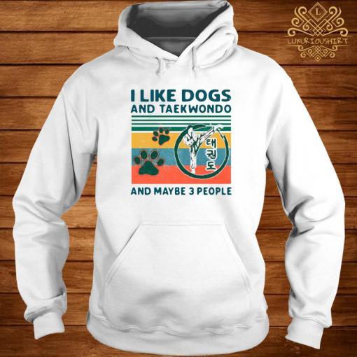 I Like Dogs And Taekwondo And Maybe 3 People Vintage 2021 Shirt hoodie
