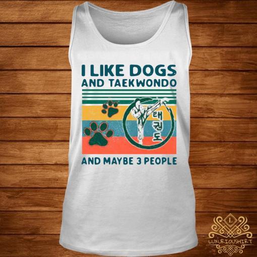 I Like Dogs And Taekwondo And Maybe 3 People Vintage 2021 Shirt tank-top