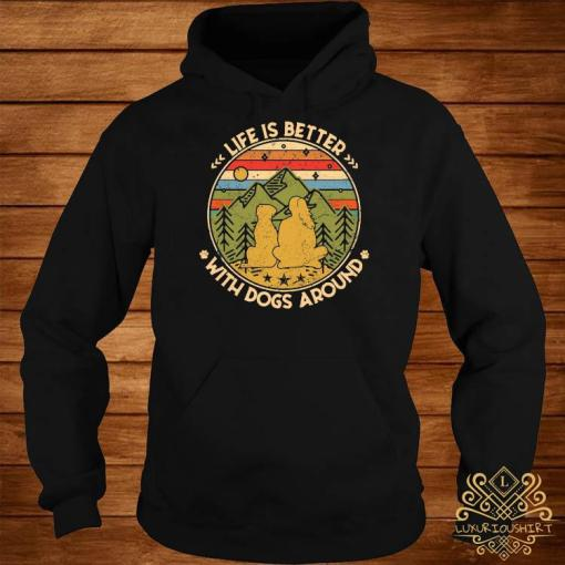 Life Is Better With Dogs Around Shirt hoodie