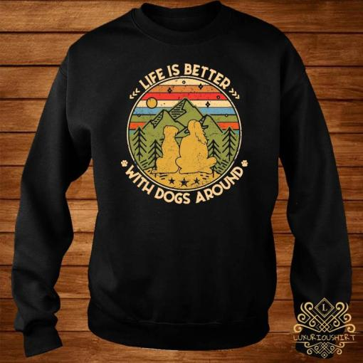 Life Is Better With Dogs Around Shirt sweater