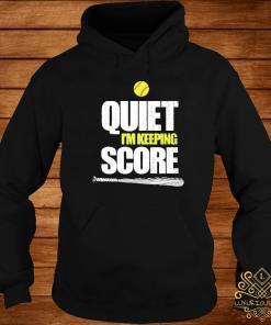 Quiet I'm Keeping Score Shirt hoodie